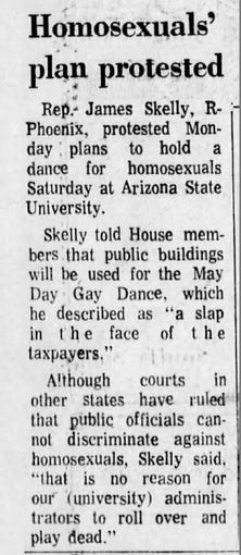 "Homosexuals' plan protested reads the headline of this story from The Arizona Republic on Tuesday, April 27, 1976. A state lawmaker from Phoenix protested a gay dance planned for Arizona State University, calling the event a ""slap in the face of the taxpayers."""