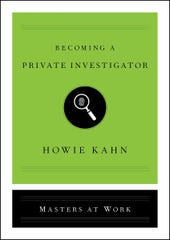 """Becoming a Private Investigator (Masters at Work series)"" by Howie Kahn."