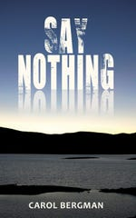 """New Paltz resident Carol Bergman has set the scene for her expanded edition of """"Say Nothing"""" in Ulster County."""