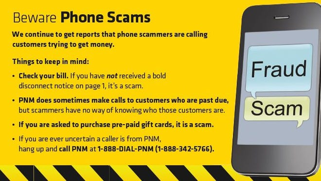 Report the details of these scams at https://www.ic3.gov and to PNM at 888-DIAL-PNM. Customers should also contact local law enforcement if they feel like their safety is at risk or if they are a victim of fraud.