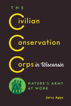 """""""The Civilian Conservation Corps in Wisconsin: Nature's Army at Work"""" by Jerry Apps"""