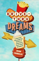 """Drive-Thru Dreams: A Journey Through the Heart of America's Fast-Food Kingdom"" by Adam Chandler."