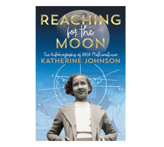 """Reaching fo the Moon: The Autobiography of NASA Mathematician Katherine Johnson"" by Katherine Johnson"