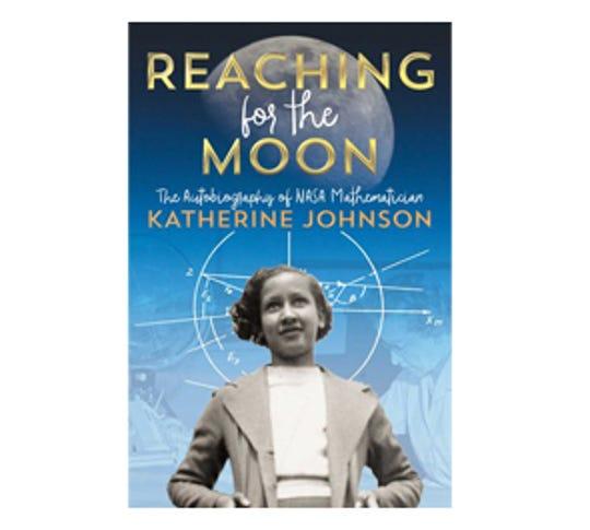 """Reaching fo the Moon: The Autobiography of NASA Mathematician Katherine Johnson"" by Katherine Johnson"