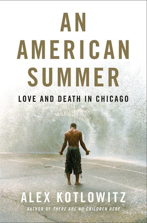 """""""An American Summer: Love and Death in Chicago"""" by Alex Kotlowitz"""