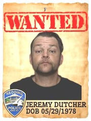 Jeremy Paul Dutcher Date of birth: May 29, 1978 Vitals: 5 feet, 7 inches; 175 lbs.; brown hair/hazel eyes Charge: Failure to appear on felony charge