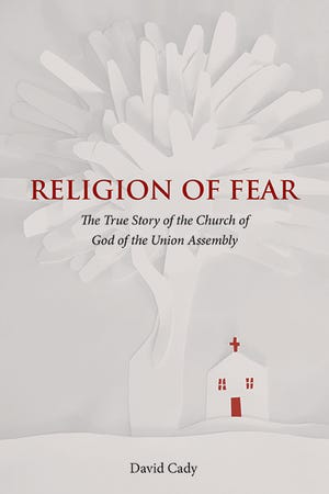 """David Cady's """"Religion of Fear: The True Story of the Church of God of the Union Assembly"""""""