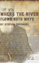 """Where the River Flows Both Ways' is a historical novel by Stephen Densmore."