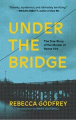 """Under the Bridge,"" by Red Hook author Rebecca Godfrey, tells the true story of the murder of Reena Virk in British Columbia."