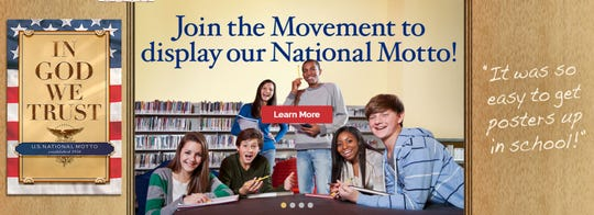 "The Congressional Prayer Caucus Foundation's In God We Trust website asks people to join its effort to put the motto in schools and provides tool kits to put up ""In God We Trust"" posters in a community."