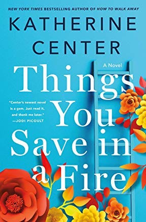 'Things You Save in a Fire' by Katherine Center