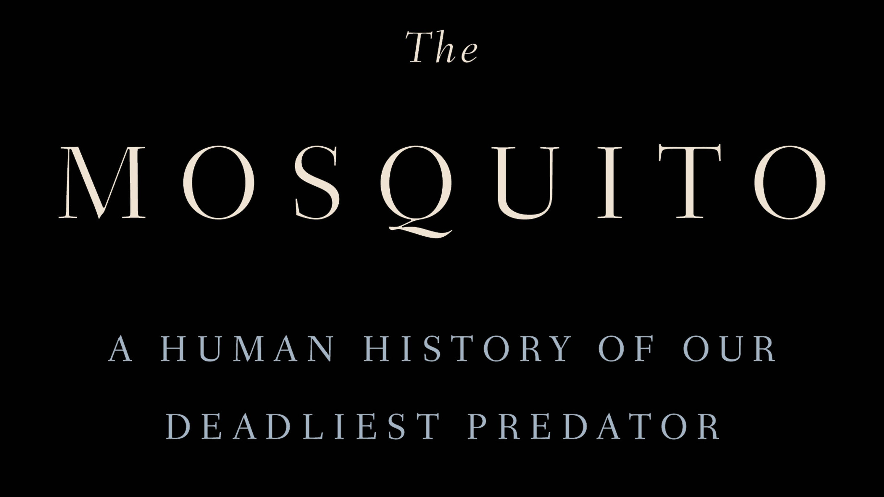 Image result for The Mosquito: A Human History of Our Deadliest Predator