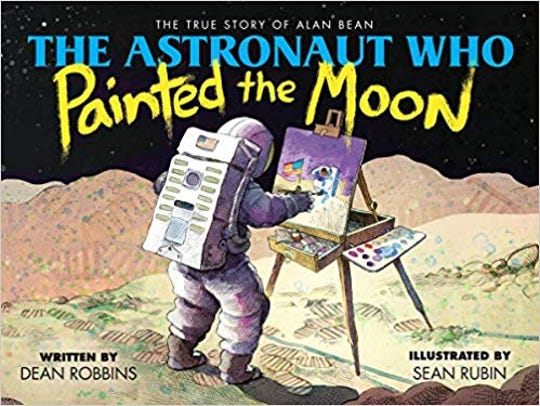 'The Astronaut Who Painted the Moon: The True Story of Alan Bean,' by Dean Robbins and Sean Rubin.