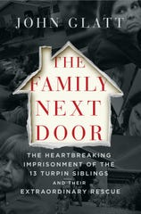 """The Family Next Door: The Heartbreaking Imprisonment of the Thirteen Turpin Siblings and Their Extraordinary Rescue"" by John Glatt"