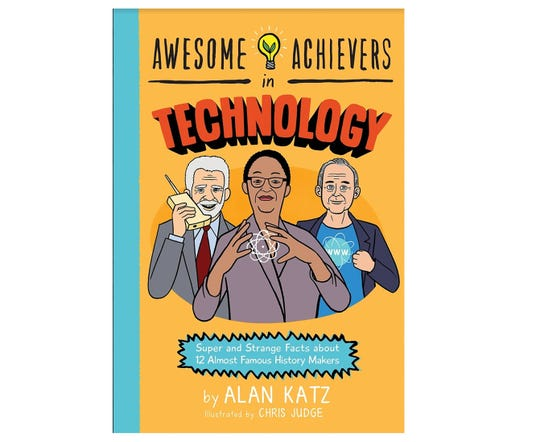 """Awesome Achievers in Technology"" by Alan Katz, illustrated by Chris Judge"