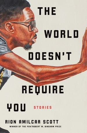 """The World Doesn't Require You,"" by Rion Amilcar Scott."