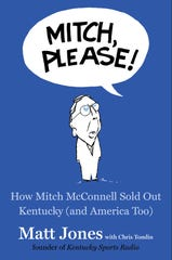 """The cover of Matt Jones' upcoming book, """"Mitch, Please! How Mitch McConnell Sold Out Kentucky (and America Too). Courier Journal contributing cartoonist Marc Murphy illustrated it."""
