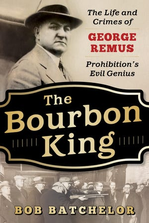 """""""The Bourbon King: The Life and Crimes of George Remus, Prohibition's Evil Genius"""" by Bob Batchelor."""