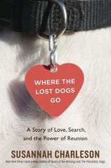 """Where the Lost Dogs Go: A Story of Love, search, and the Power of Reunion"" by Susannah Charleson."