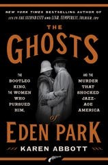 """The Ghosts of Eden Park"" by Karen Abbott, a nonfiction book on bootlegger George Remus."