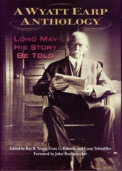 'A Wyatt Earp Anthology: Long May His Story Be Told' edited by Roy B. Young, Gary L. Roberts and Casey Tefertiller