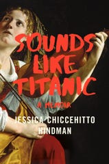 """Sounds Like Titanic"" is a memoir by Jessica Chiccehitto Hindman."