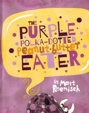 'The Purple Polka-Dotted Peanut Butter Eater' by Matt Roemisch