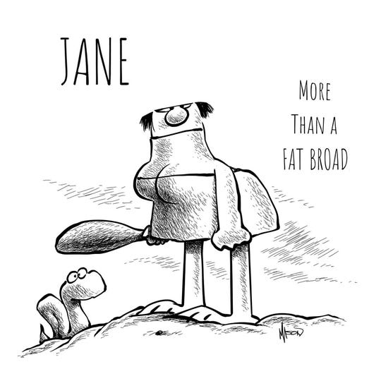 "Jane, formerly the ""Fat Broad"" in the B.C. comic strip."