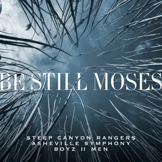 """""""Be Still Moses"""" is the new release from Steep Canyon Rangers with Asheville Symphony and Boys II Men."""