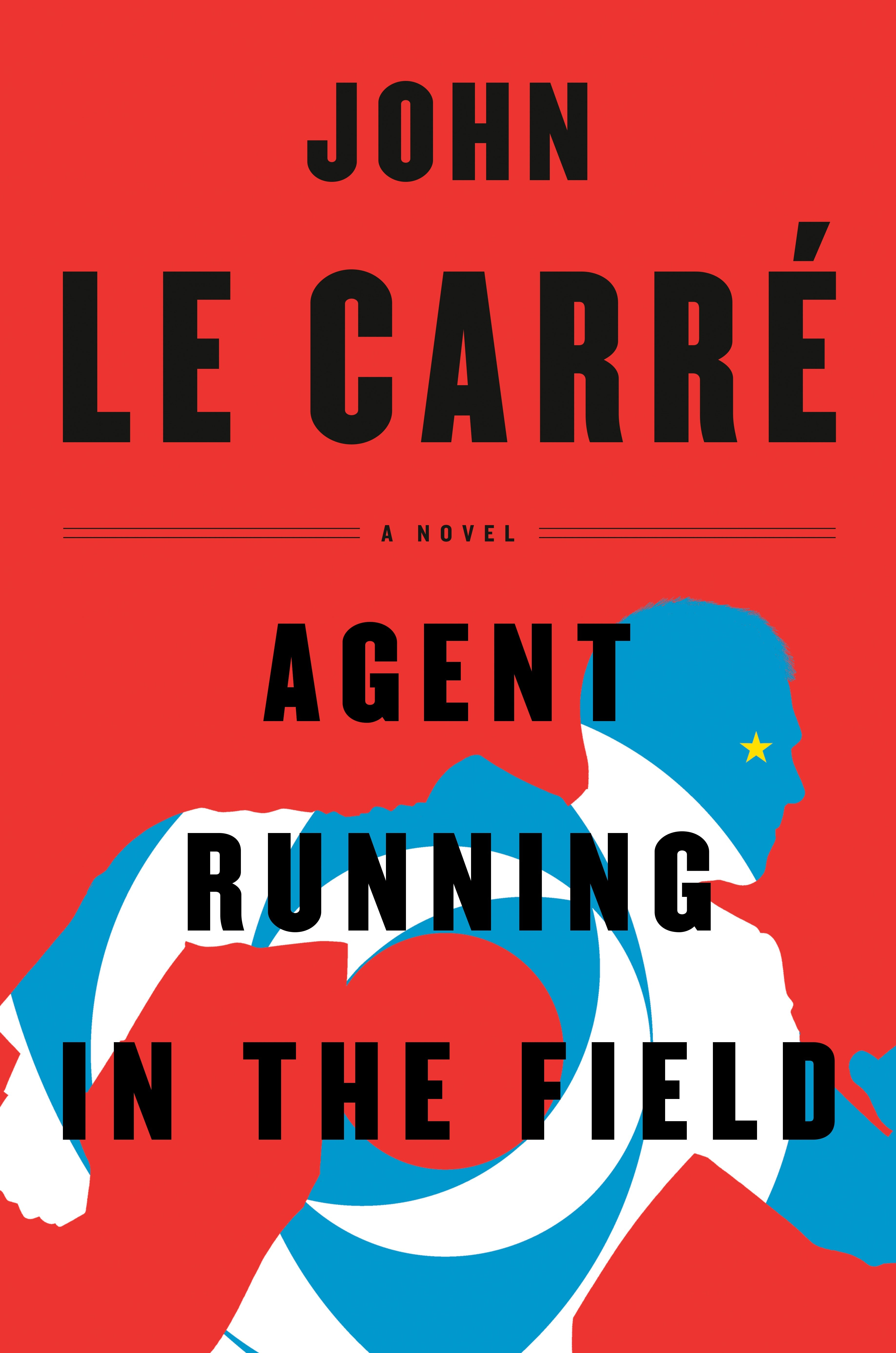 Agent Running in the Field a modern spy thriller from master John le Carré
