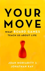 """Your Move: What board games teach us about life,"" by Joan Moriarity and Jonathan Kay."