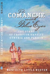 """The cover of """"The Comanche with Blue Eyes"""" features art by Linda Richichi, daughter-in-law of the author, Marybeth Weston. The book is available from Texas Plains Trails Books, www.texasplainstrail.com/books. The main text is written as a script to present a first-person account of the life of frontier captive Cynthia Ann Parker."""