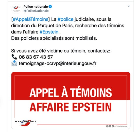 This police appeal published Wednesday, Sept. 11, 2019 on the French National Police Twitter account shows a call for witnesses in the Epstein case. French police are appealing for victims and witnesses to come forward to aid their probe of Jeffrey Epstein and any enablers of the disgraced financier's alleged sexual exploitation of women and girls, and have already interviewed three people who identified themselves as victims.