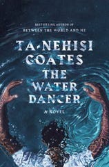 """""""The Water Dancer,"""" a novel by Ta-Nehisi Coates."""