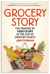 """Grocery Story: The Promise of Food Co-ops in the Age of Grocery Giants"" book cover."