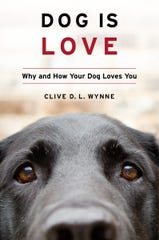 """Dog is Love: Why and How Your Dog Loves You"" by Clive D.L. Wynne, PhD."