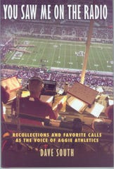 'You Saw Me on the Radio: Recollections and Favorite Calls as the Voice of Aggie Athletics' by Dave South
