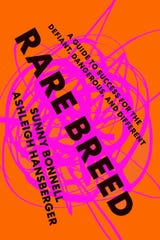 """Rare Breed: A Guide to Success for the Defiant, Dangerous, and Different"" by Sunny Bonnell and Ashleigh Hansberger."