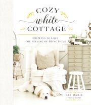 """Cozy White Cottage""  (Thomas Nelson) is the newest book by Michigan design blogger Liz Marie Galvan."