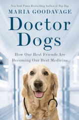 """Doctor Dogs: How Our Best Friends are Becoming Our Best Medicine"" by Maria Goodavage."