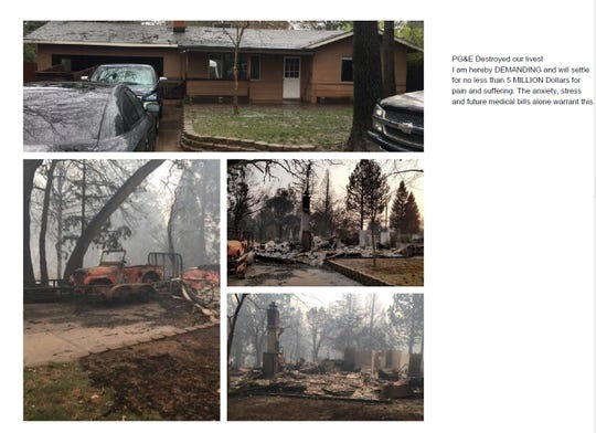 "One claimant from the Camp Fire in the PG&E bankruptcy captioned the photos of lost property with a demand, ""no less than 5 MILLION Dollars for pain and suffering. The anxiety, stress, and future medical bills alone warrant this."" The undated photos were submitted along with the claim earlier this year. The home pictured in in Paradise, Calif."
