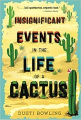 """Insignificant Events in the Life of a Cactus"" by Dusti Bowling"