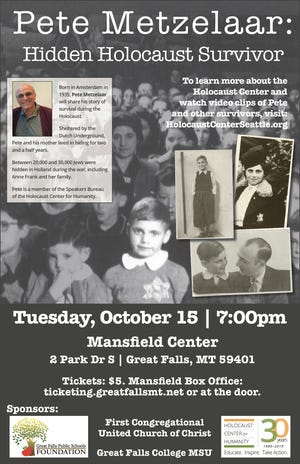 October 14, 15 Holocaust survivor Peter Metzelaar with the Holocaust for Humanity in Seattle will share his story in Great Falls.