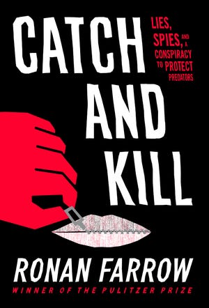 """Catch and Kill: Lies, Spies, and a Conspiracy to Protect Predators,"" by Ronan Farrow."