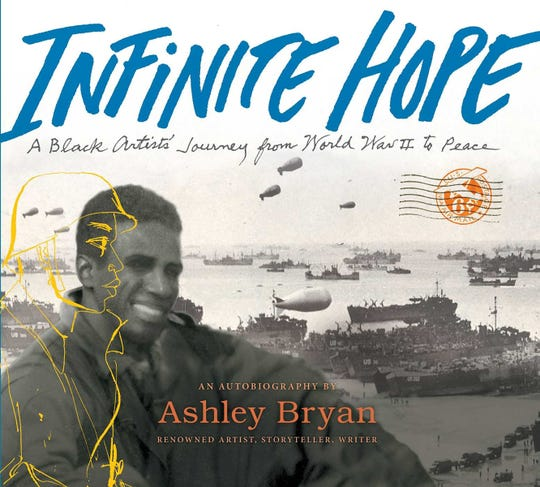 """Infinite Hope: A Black Artist's Journey from World War II to Peace"" by Ashley Bryan."