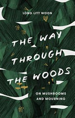 'The Way Through the Woods: On Mushrooms and Mourning' by Long Litt Woon, translated from the Norwegian by Barbara J. Haveland. (Spiegel & Grau/TNS)