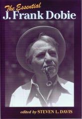'The Essential J. Frank Dobie' edited by Steven L. Davis