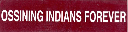 Ossining Indians Forever. This was a bumper sticker for supporters of the old Ossining High School mascot. Dec 6, 2006