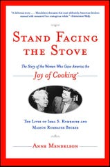 """""""Stand Facing the Stove,"""" published in 1996, tells the story of the two women who gave American cooks the """"Joy of Cooking."""""""
