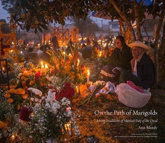 """On the Path of Marigolds: Living  Traditions of Mexico's Day of the Dead"" by Ann Murdy."